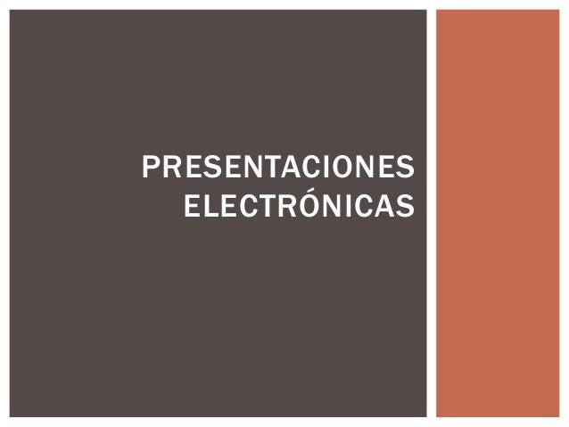 PRESENTACIONES ELECTRÓNICAS