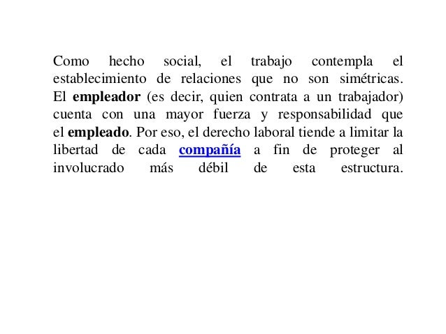 Como hecho social, el trabajo contempla el establecimiento de relaciones que no son simétricas. El empleador (es decir, qu...