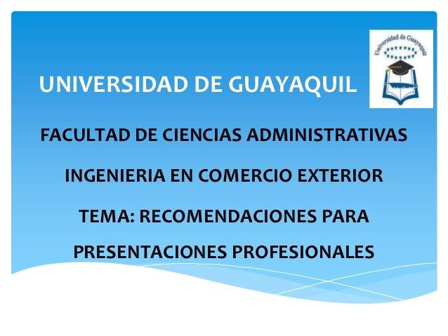 UNIVERSIDAD DE GUAYAQUILFACULTAD DE CIENCIAS ADMINISTRATIVAS  INGENIERIA EN COMERCIO EXTERIOR   TEMA: RECOMENDACIONES PARA...