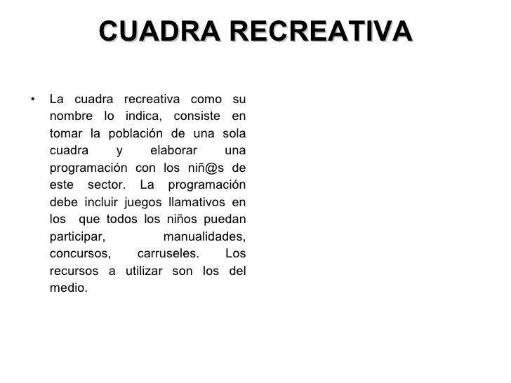 CUADRA RECREATIVA <ul><li>La cuadra recreativa como su nombre lo indica, consiste en tomar la población de una sola cuadra...