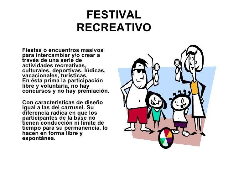 FESTIVAL RECREATIVO <ul><li>Fiestas o encuentros masivos para intercambiar y/o crear a través de una serie de actividades ...
