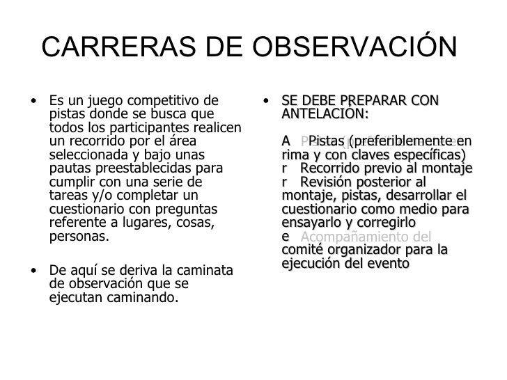 CARRERAS DE OBSERVACIÓN  <ul><li>Es un juego competitivo de pistas donde se busca que todos los participantes realicen un ...