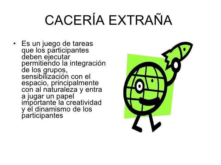 CACERÍA EXTRAÑA  <ul><li>Es un juego de tareas que los participantes deben ejecutar permitiendo la integración de los grup...