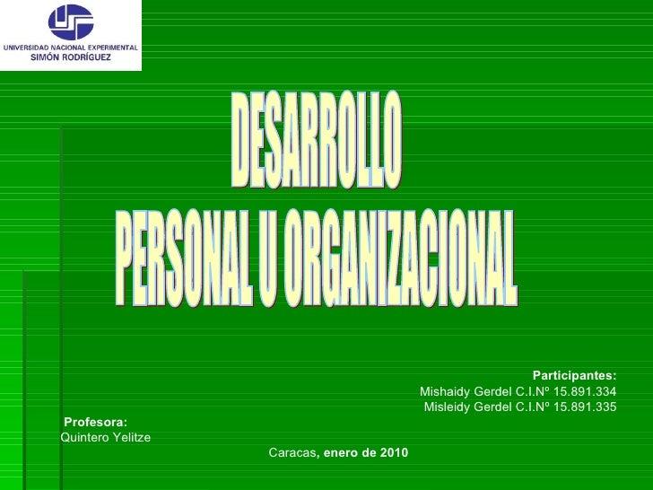DESARROLLO  PERSONAL U ORGANIZACIONAL Participantes: Mishaidy Gerdel C.I.Nº 15.891.334 Misleidy Gerdel C.I.Nº 15.891.335 P...