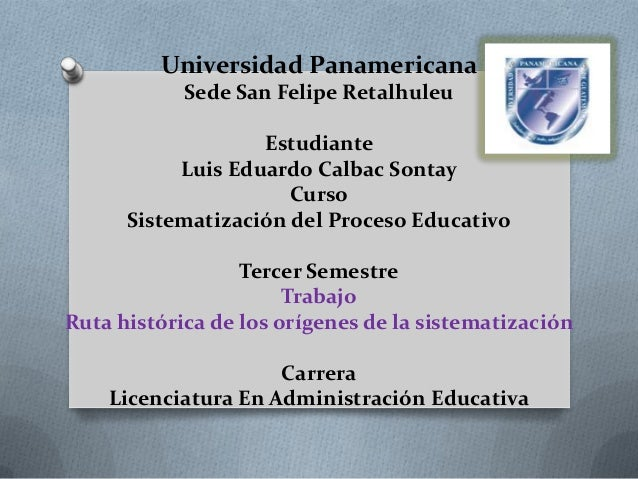 Universidad PanamericanaSede San Felipe RetalhuleuEstudianteLuis Eduardo Calbac SontayCursoSistematización del Proceso Edu...
