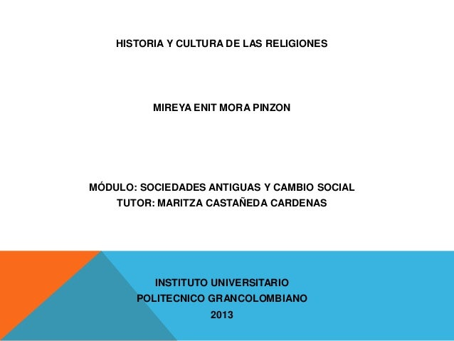 HISTORIA Y CULTURA DE LAS RELIGIONES  MIREYA ENIT MORA PINZON  MÓDULO: SOCIEDADES ANTIGUAS Y CAMBIO SOCIAL TUTOR: MARITZA ...