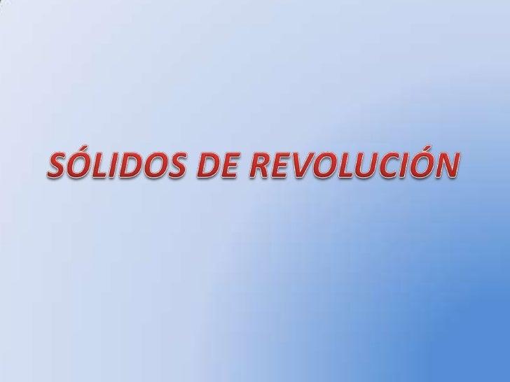 SÓLIDOS DE REVOLUCIÓN<br />