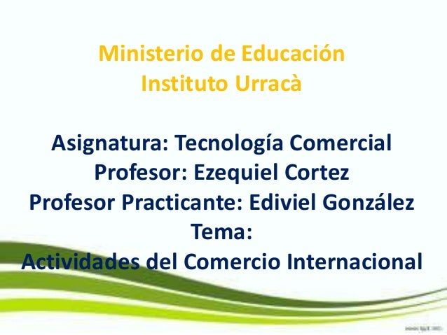 Ministerio de Educación Instituto Urracà Asignatura: Tecnología Comercial Profesor: Ezequiel Cortez Profesor Practicante: ...