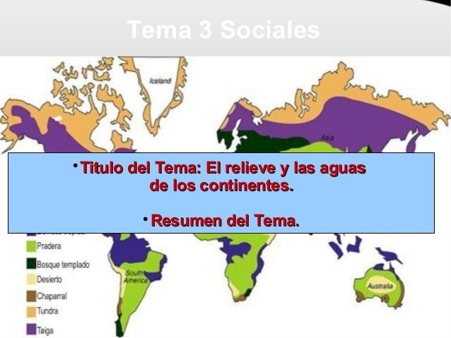 Tema 3 Sociales  Titulo del Tema: El relieve y las aguasTitulo del Tema: El relieve y las aguas de los continentes.de los...