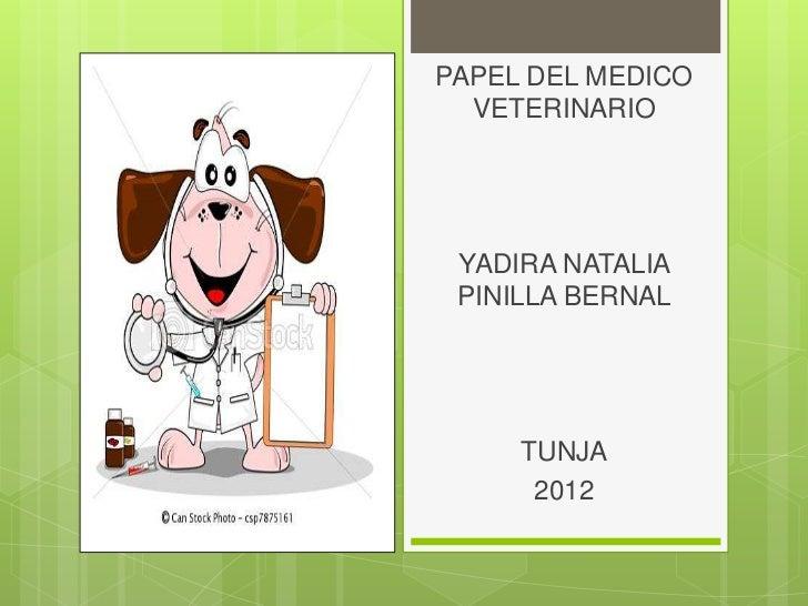 PAPEL DEL MEDICO  VETERINARIO YADIRA NATALIA PINILLA BERNAL     TUNJA      2012
