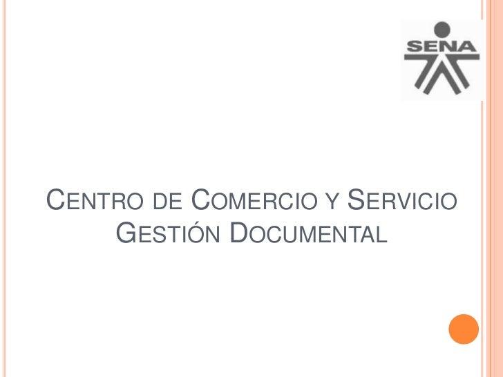 Centro de Comercio y ServicioGestión Documental<br />