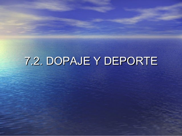7.2. DOPAJE Y DEPORTE7.2. DOPAJE Y DEPORTE