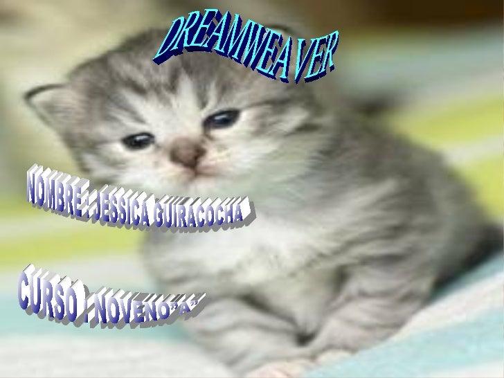 """NOMBRE : JESSICA GUIRACOCHA CURSO : NOVENO""""A"""" DREAMWEAVER"""