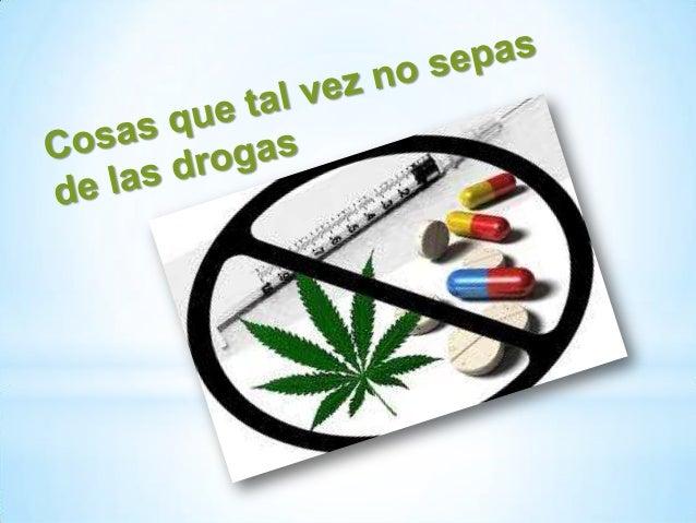  El dato de que hay drogas buenas y drogas malas es falso. TODAS LAS DROGAS SON VENENOS. Todas las drogas son básicamente...