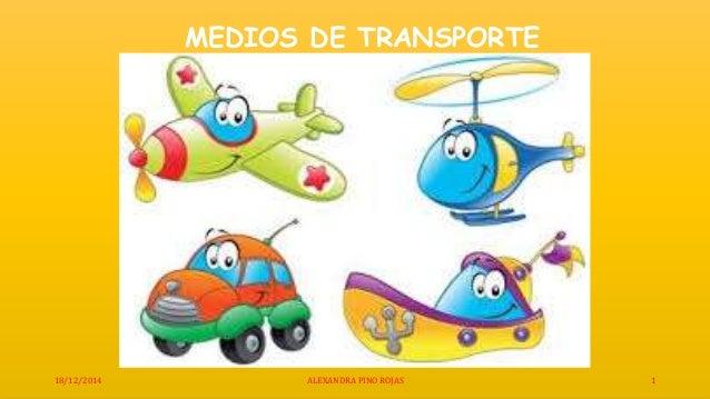 18/12/2014 ALEXANDRA PINO ROJAS 1 MEDIOS DE TRANSPORTE
