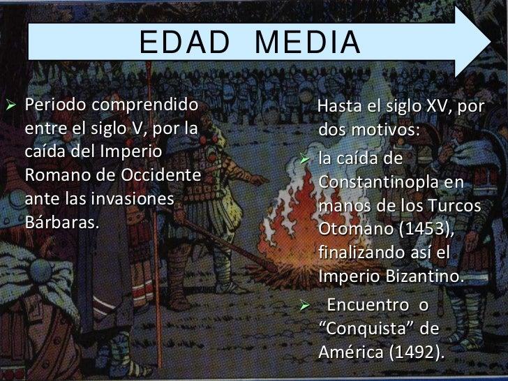 EDAD MEDIA   Periodo comprendido          Hasta el siglo XV, por    entre el siglo V, por la     dos motivos:    caída de...