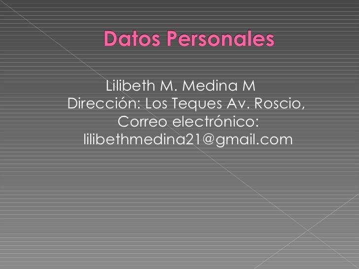 <ul><li>Lilibeth M. Medina M Dirección: Los Teques Av. Roscio,  Correo electrónico: lilibethmedina21@gmail.com </li></ul>