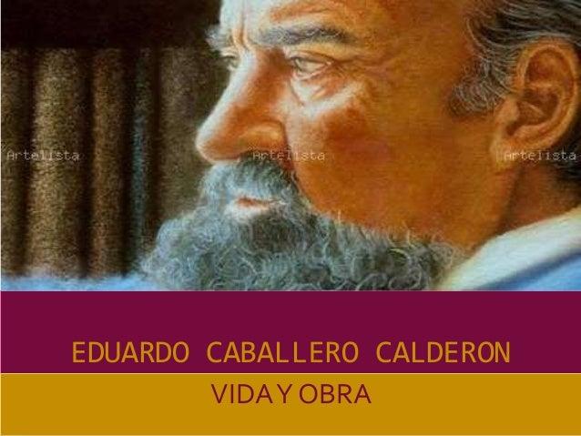 EDUARDO CABALLERO CALDERON        VIDA Y OBRA