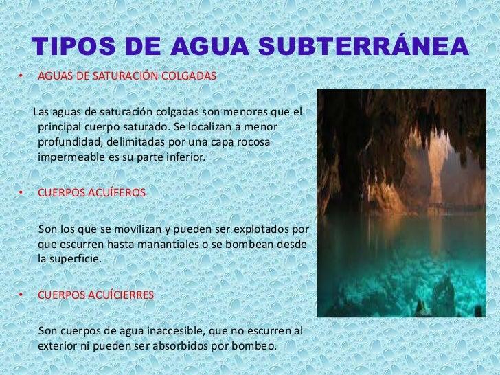 TIPOS DE AGUA SUBTERRÁNEA•   AGUAS DE SATURACIÓN COLGADAS    Las aguas de saturación colgadas son menores que el     princ...