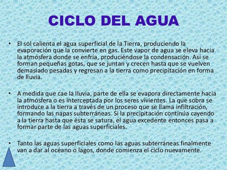 CICLO DEL AGUA• El sol calienta el agua superficial de la Tierra, produciendo la  evaporación que la convierte en gas. Est...