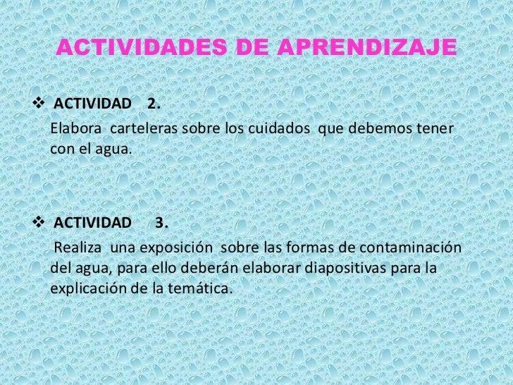 ACTIVIDADES DE APRENDIZAJE ACTIVIDAD 2. Elabora carteleras sobre los cuidados que debemos tener  con el agua. ACTIVIDAD ...