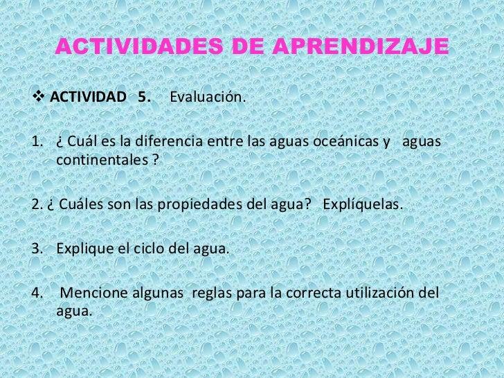 ACTIVIDADES DE APRENDIZAJE ACTIVIDAD 5.      Evaluación.1. ¿ Cuál es la diferencia entre las aguas oceánicas y aguas   co...