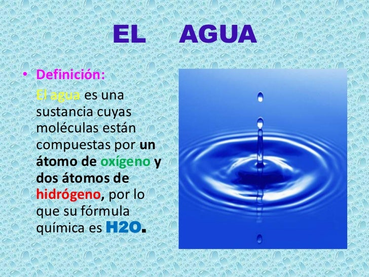 EL         AGUA• Definición:  El agua es una  sustancia cuyas  moléculas están  compuestas por un  átomo de oxígeno y  dos...