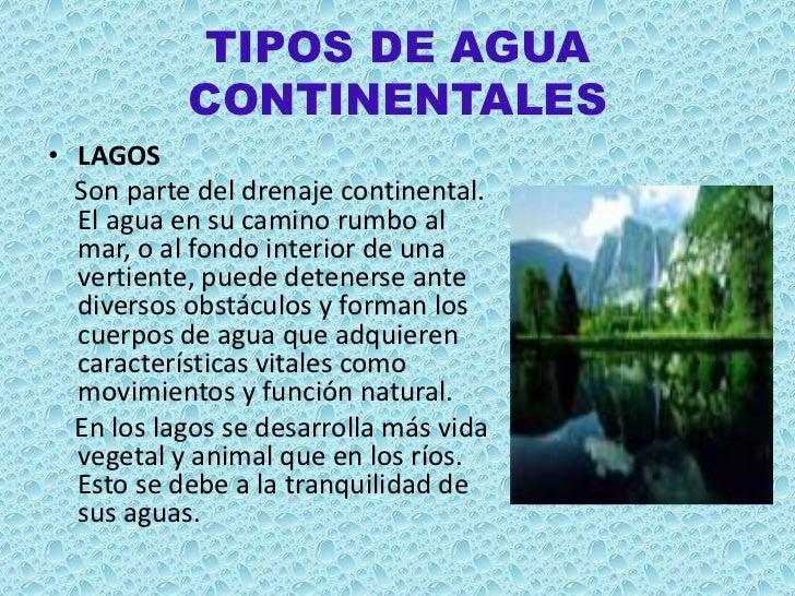 TIPOS DE AGUA           CONTINENTALES• LAGOS  Son parte del drenaje continental.  El agua en su camino rumbo al  mar, o al...