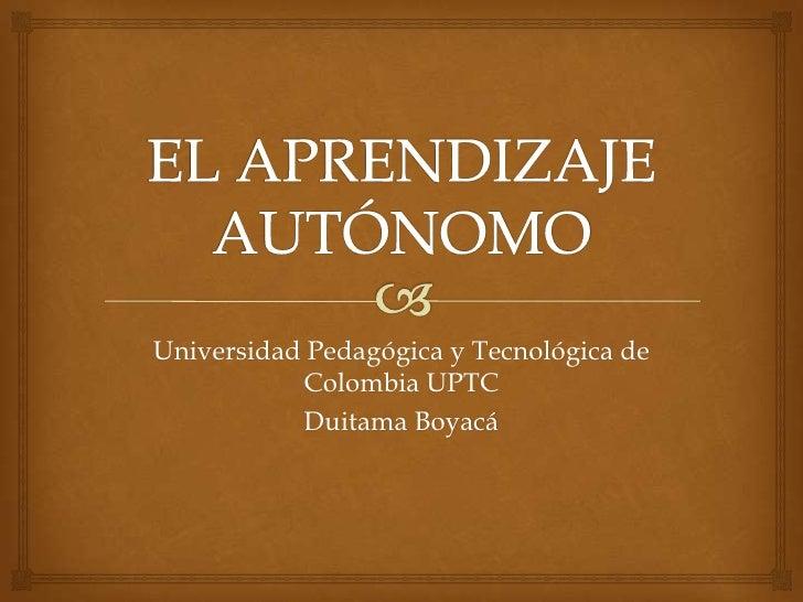 Universidad Pedagógica y Tecnológica de           Colombia UPTC           Duitama Boyacá