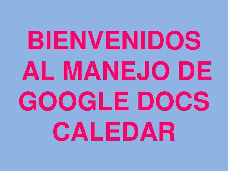 BIENVENIDOS  AL MANEJO DE GOOGLE DOCS CALEDAR<br />