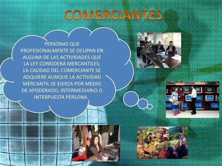 PERSONAS QUEPROFESIONALMENTE SE OCUPAN EN ALGUNA DE LAS ACTIVIDADES QUE LA LEY CONSIDERA MERCANTILES, LA CALIDAD DEL COMER...