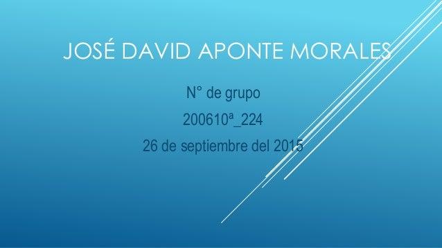 JOSÉ DAVID APONTE MORALES N° de grupo 200610ª_224 26 de septiembre del 2015