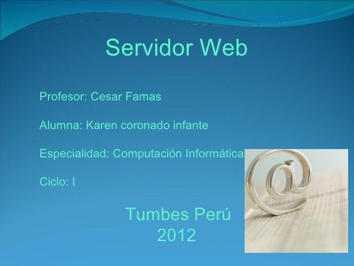 Servidor WebProfesor: Cesar FamasAlumna: Karen coronado infanteEspecialidad: Computación InformáticaCiclo: I              ...