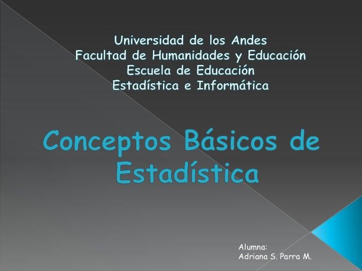 Universidad de los Andes Facultad de Humanidades y EducaciónEscuela de EducaciónEstadística e Informática <br />Conceptos ...