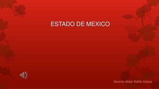 ESTADO DE MEXICO  Gerardo Aldair Baliño Celaya