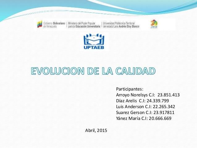 Participantes: Arroyo Norelsys C.I: 23.851.413 Díaz Arelis C.I: 24.339.799 Luis Anderson C.I: 22.265.342 Suarez Gerson C.I...