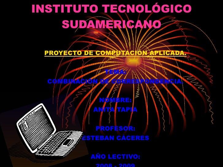INSTITUTO TECNOLÓGICO SUDAMERICANO PROYECTO DE COMPUTACIÓN APLICADA. TEMA: COMBINACIÓN DE CORRESPONDENCIA. NOMBRE: ANITA T...