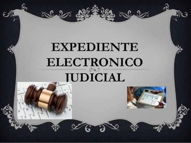 EXPEDIENTEELECTRONICO   JUDICIAL