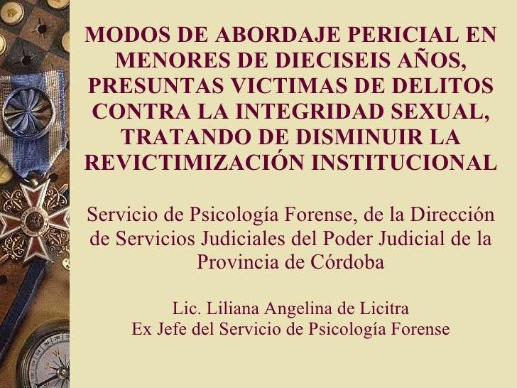 MODOS DE ABORDAJE PERICIAL EN MENORES DE DIECISEIS AÑOS, PRESUNTAS VICTIMAS DE DELITOS CONTRA LA INTEGRIDAD SEXUAL, TRATAN...