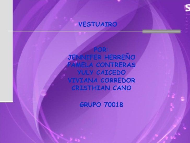 VESTUAIRO POR: JENNIFER HERREÑO PAMELA CONTRERAS YULY CAICEDO VIVIANA CORREDOR CRISTHIAN CANO GRUPO 70018
