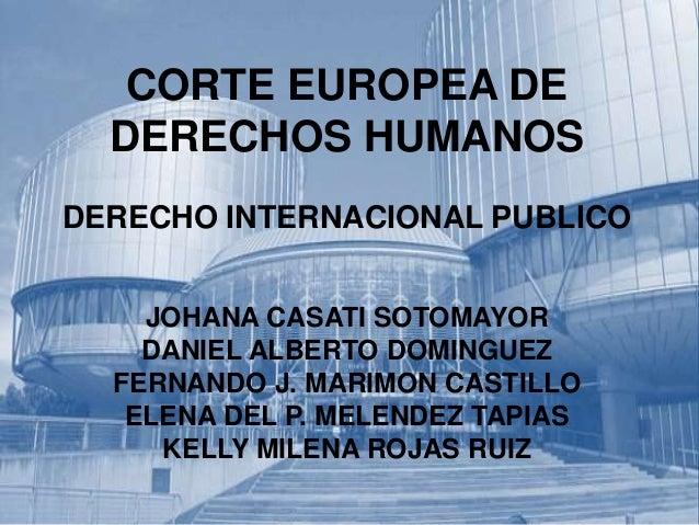 CORTE EUROPEA DEDERECHOS HUMANOSDERECHO INTERNACIONAL PUBLICOJOHANA CASATI SOTOMAYORDANIEL ALBERTO DOMINGUEZFERNANDO J. MA...