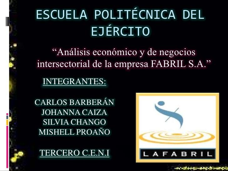 """ESCUELA POLITÉCNICA DEL       EJÉRCITO    """"Análisis económico y de negociosintersectorial de la empresa FABRIL S.A."""" INTEG..."""