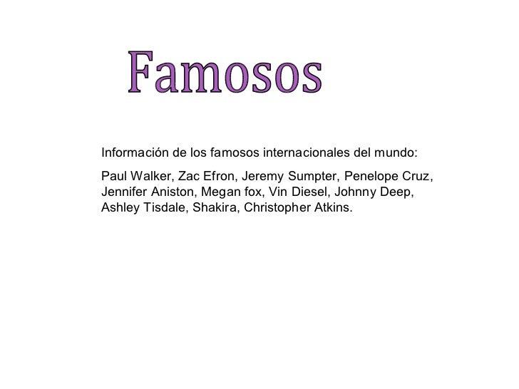 Famosos  Información de los famosos internacionales del mundo: Paul Walker, Zac Efron, Jeremy Sumpter, Penelope Cruz, Jenn...
