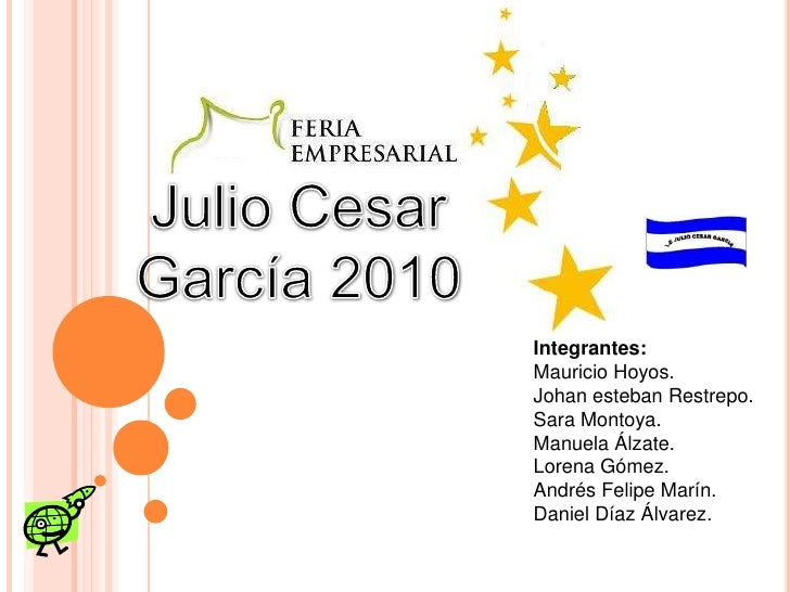 Julio Cesar García 2010<br />Integrantes: <br />Mauricio Hoyos.<br />Johan esteban Restrepo.<br />Sara Montoya.<br />Manue...