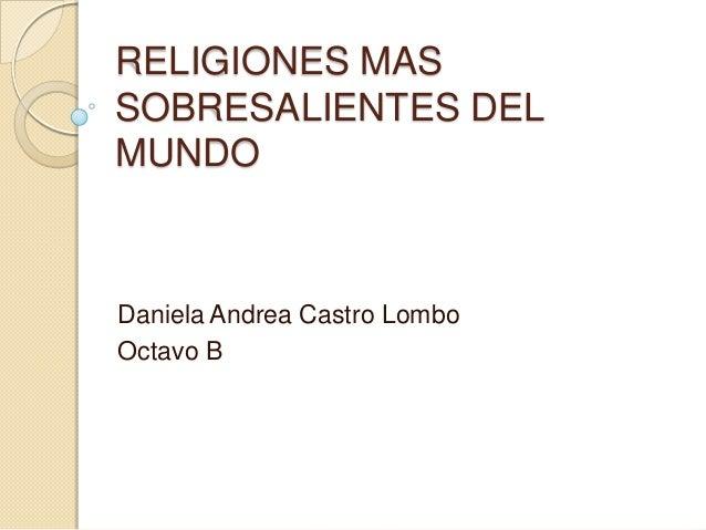 RELIGIONES MAS SOBRESALIENTES DEL MUNDO Daniela Andrea Castro Lombo Octavo B