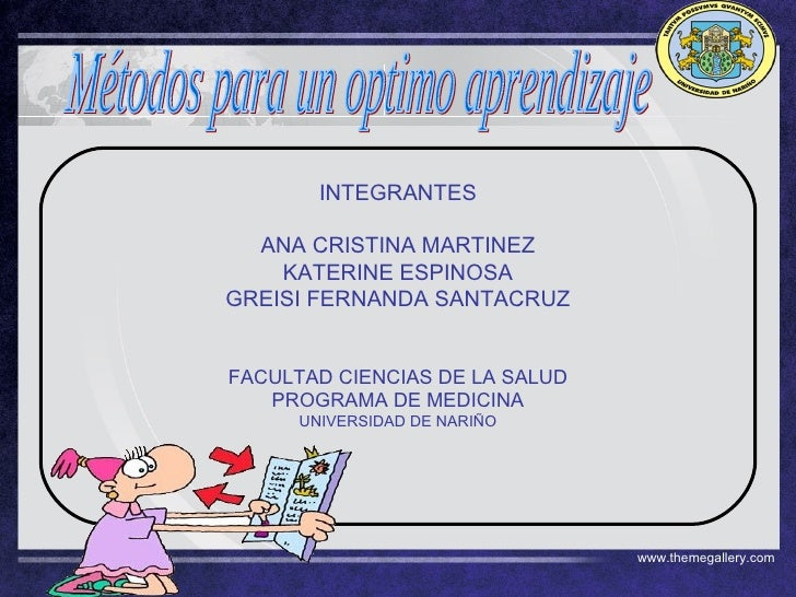 www.themegallery.com Métodos para un optimo aprendizaje INTEGRANTES ANA CRISTINA MARTINEZ KATERINE ESPINOSA GREISI FERNAND...