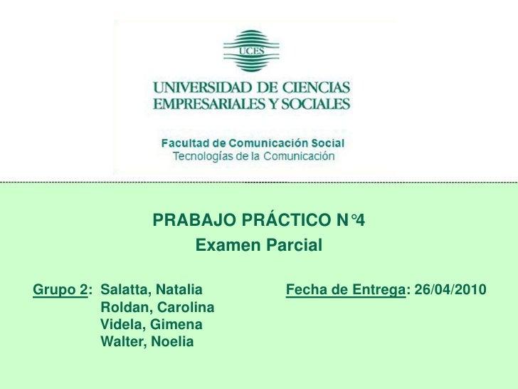 PRABAJO PRÁCTICO N°4<br />Examen Parcial<br />Grupo 2:Salatta, Natalia                     Fecha de Entrega: 26/04/2010<br...