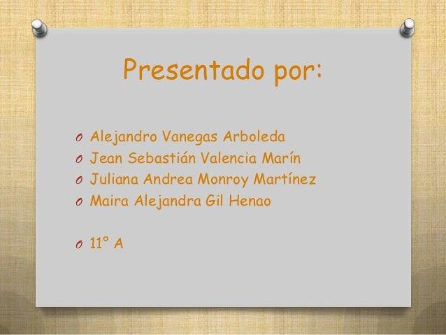 Presentado por:O Alejandro Vanegas ArboledaO Jean Sebastián Valencia MarínO Juliana Andrea Monroy MartínezO Maira Alejandr...