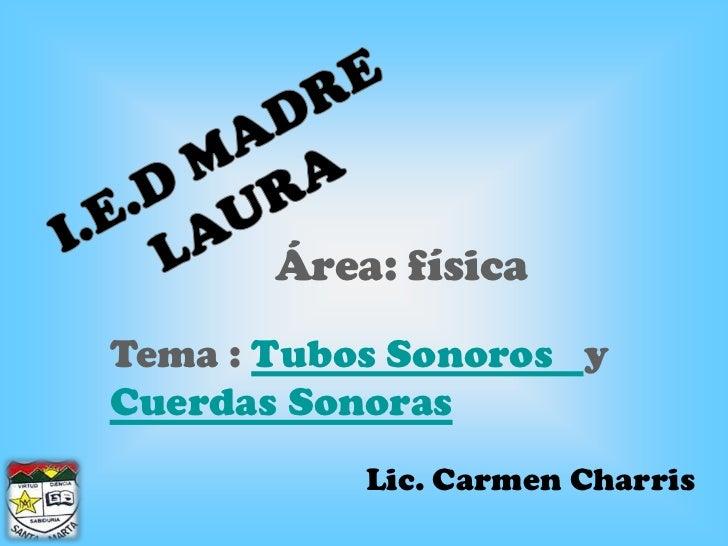 Área: física Tema : Tubos Sonoros y Cuerdas Sonoras            Lic. Carmen Charris