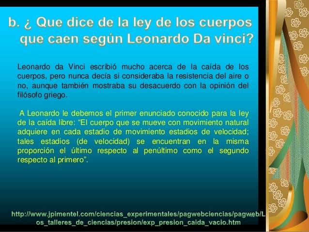 Leonardo da Vinci escribió mucho acerca de la caída de los cuerpos, pero nunca decía si consideraba la resistencia del air...